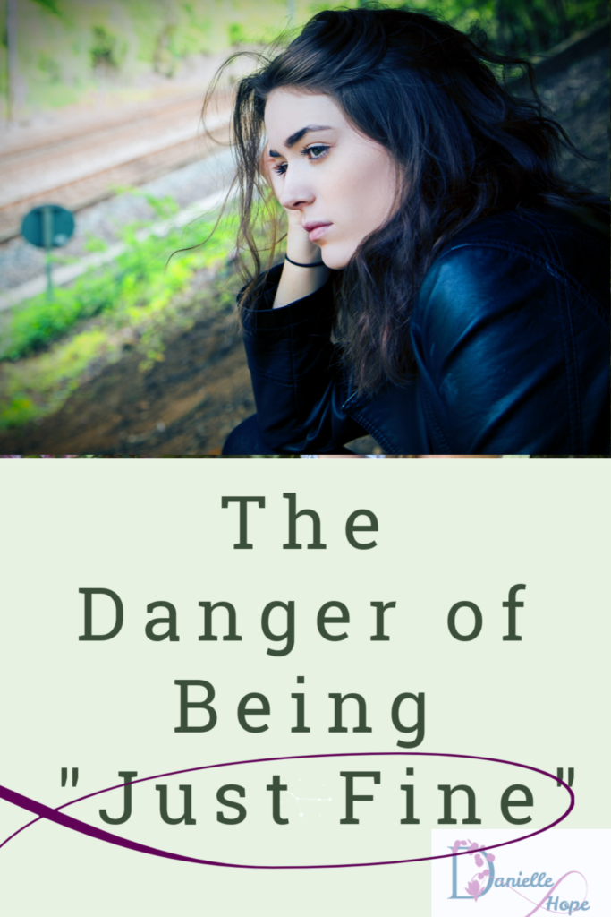 the danger of being just fine