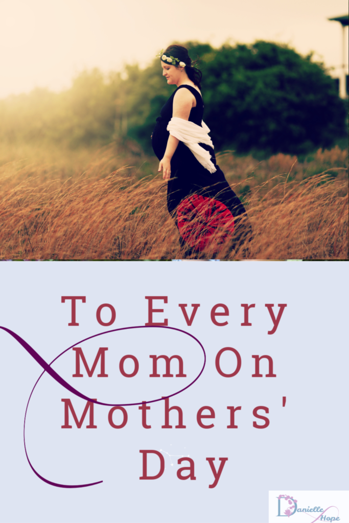 to every mom on mothers' day