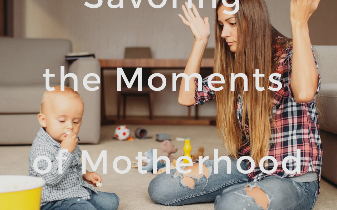 Savoring the Moments Of Motherhood