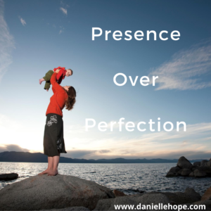 presence over perfection