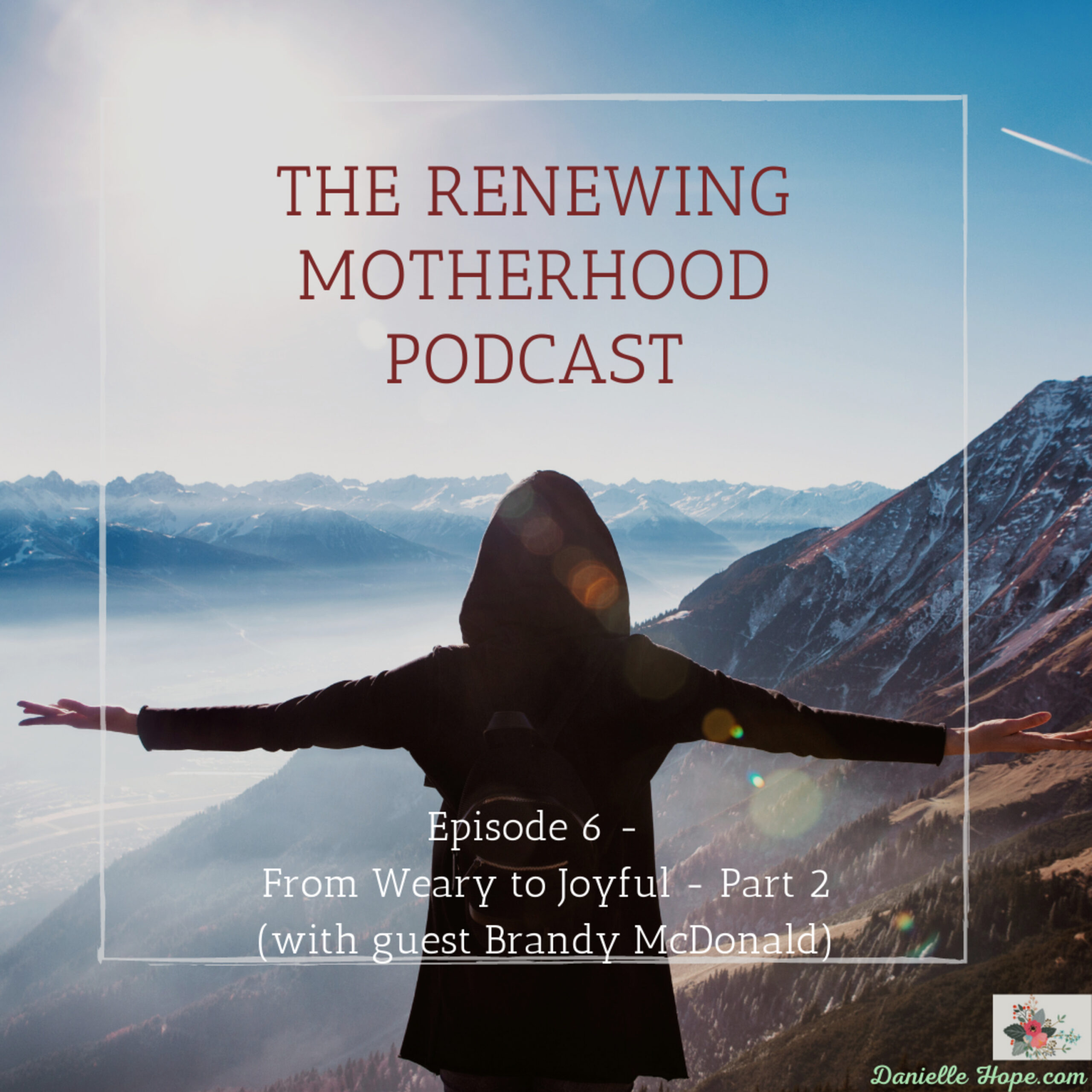 Episode 6 – Pressing On From Weary to Joyful Part 2 – (with Brandy McDonald)